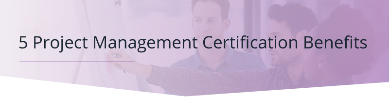 5 Project Management Certification Benefits