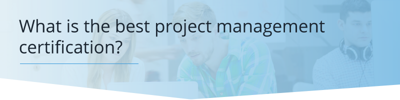 What is the Best Project Management Certification?