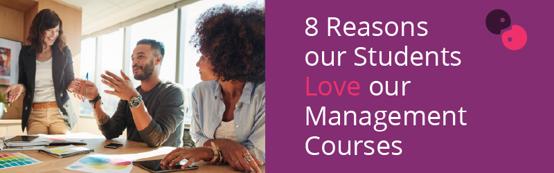 8 Reasons Our Students Love our Management Courses