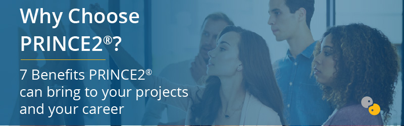 Why Choose PRINCE2? 7 Benefits PRINCE2 can bring to your projects and your career