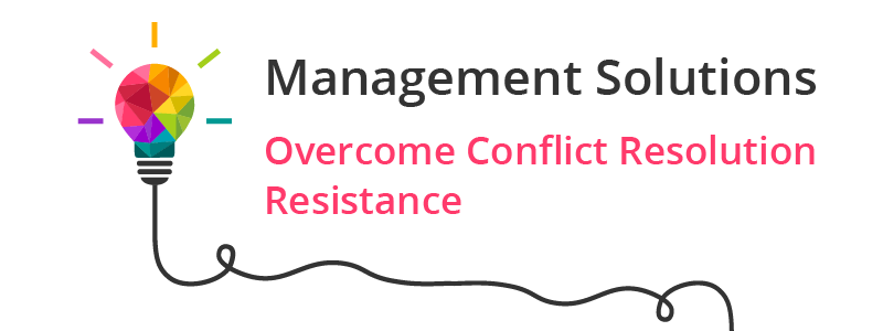 Management Solutions - Overcome Conflict Resolution Resistance