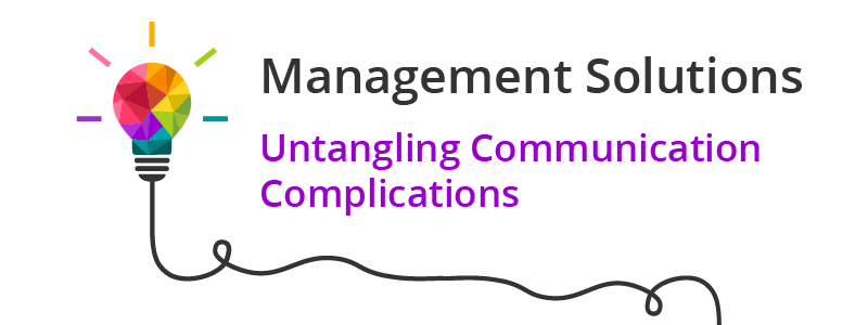 Management Solutions - Untangling Communication Complications