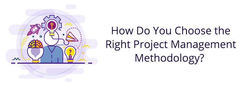 Project Management Methodologies: How Do You Choose the Right One?