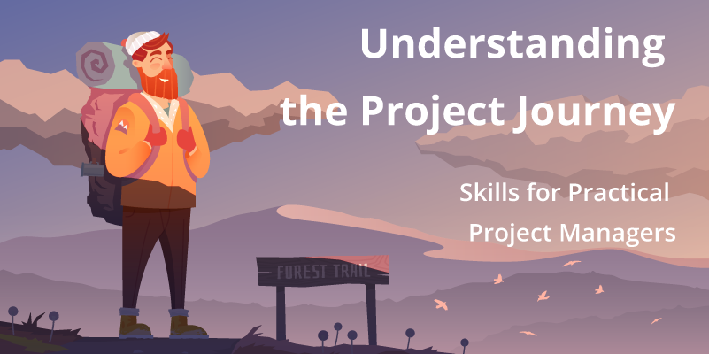 Understanding the Project Journey - Skills for Practical Project Managers