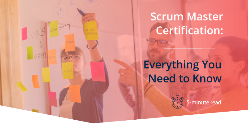 Scrum Master Certification: Everything You Need to Know