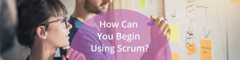 How Can I Begin Using Scrum?