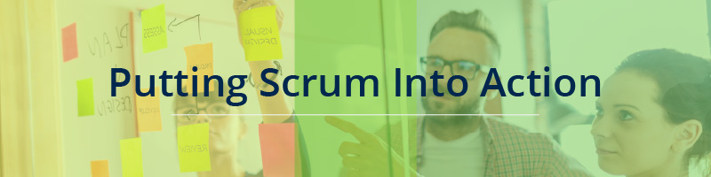 Putting Scrum Into Action