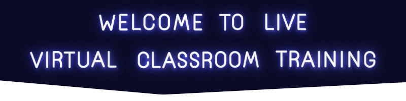 Welcome to Live Virtual Classroom Training