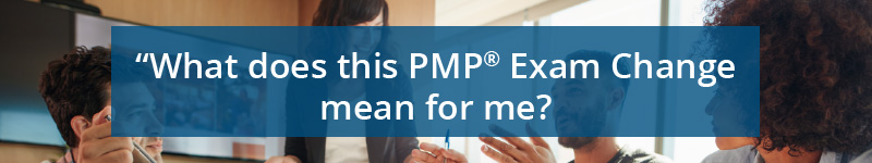 What does this PMP Exam Change mean for me?