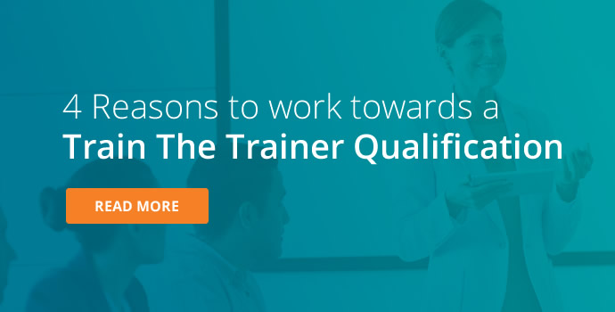 4 Reasons to Get a Train The Trainer Qualification