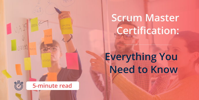 Scrum Master Certification: All You Need To Know