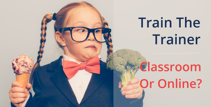Train the Trainer: Online or Classroom?